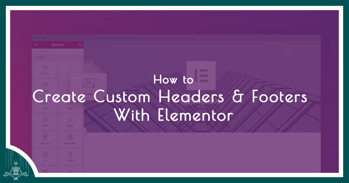 How to Create Custom Headers & Footers With Elementor