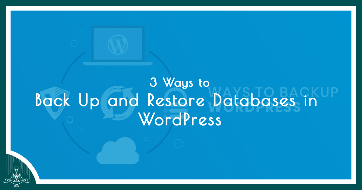 3 Ways to Back Up and Restore Databases in WordPress